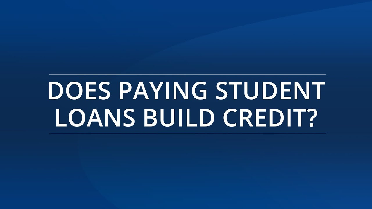 does-paying-student-loans-build-credit-does-paying-student-loans-build-credit