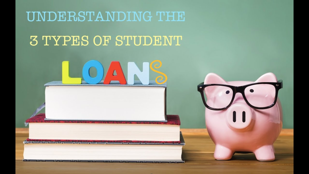 student-choice-loans-understanding-the-3-types-of-student-loans-to-help-pay-for-college