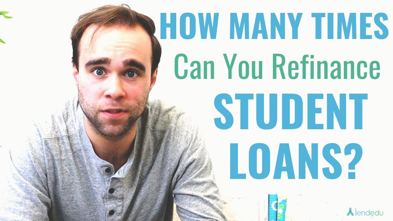 how-often-can-you-refinance-student-loans-how-many-times-can-you-refinance-student-loans