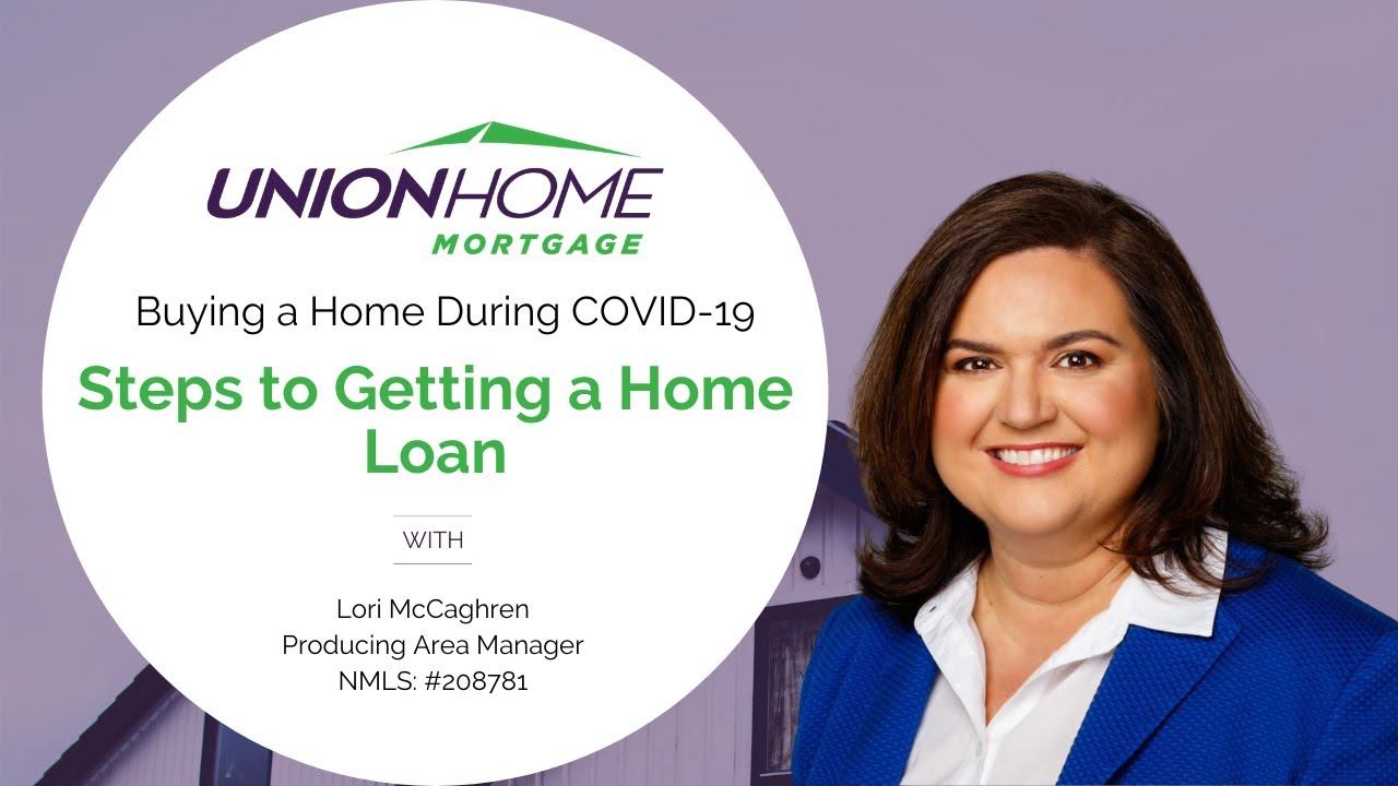 union-home-mortgage-review-buying-a-home-during-covid-19-steps-to-getting-a-home-loan