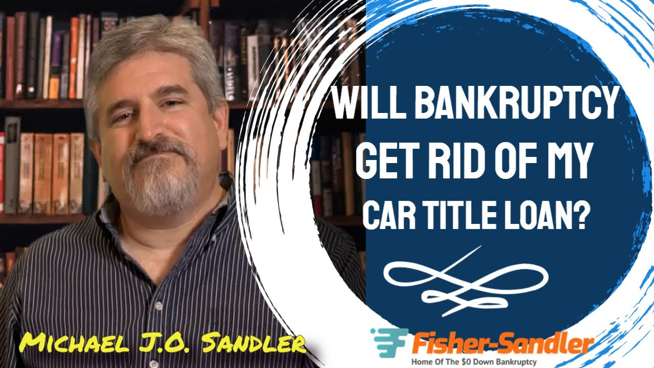 how-to-get-out-of-a-title-loan-without-losing-your-car-will-bankruptcy-get-rid-of-my-car-title-loan-bankruptcy-questions-answered