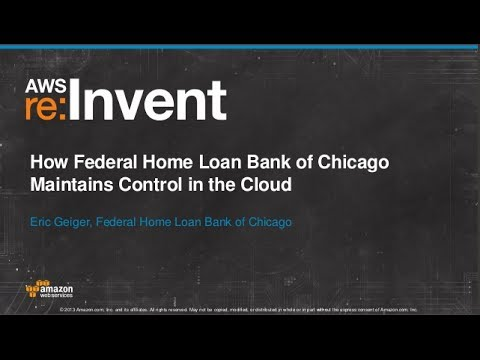 federal-home-loan-bank-of-chicago-how-federal-home-loan-bank-of-chicago-maintains-control-in-the-cloud-ent207-aws-reinvent-2013