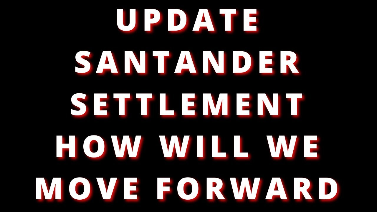 santander-settlement-update-what-can-you-do-about-it