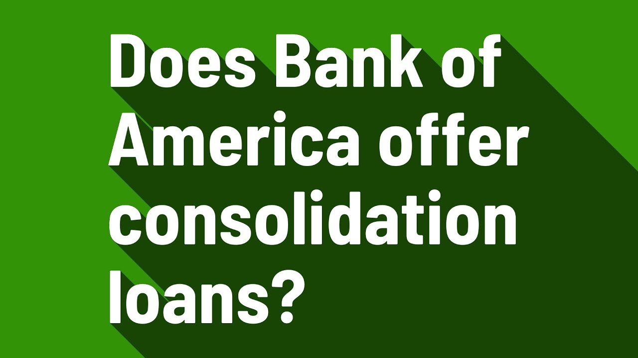 bank-of-america-clean-sweep-debt-consolidation-does-bank-of-america-offer-consolidation-loans