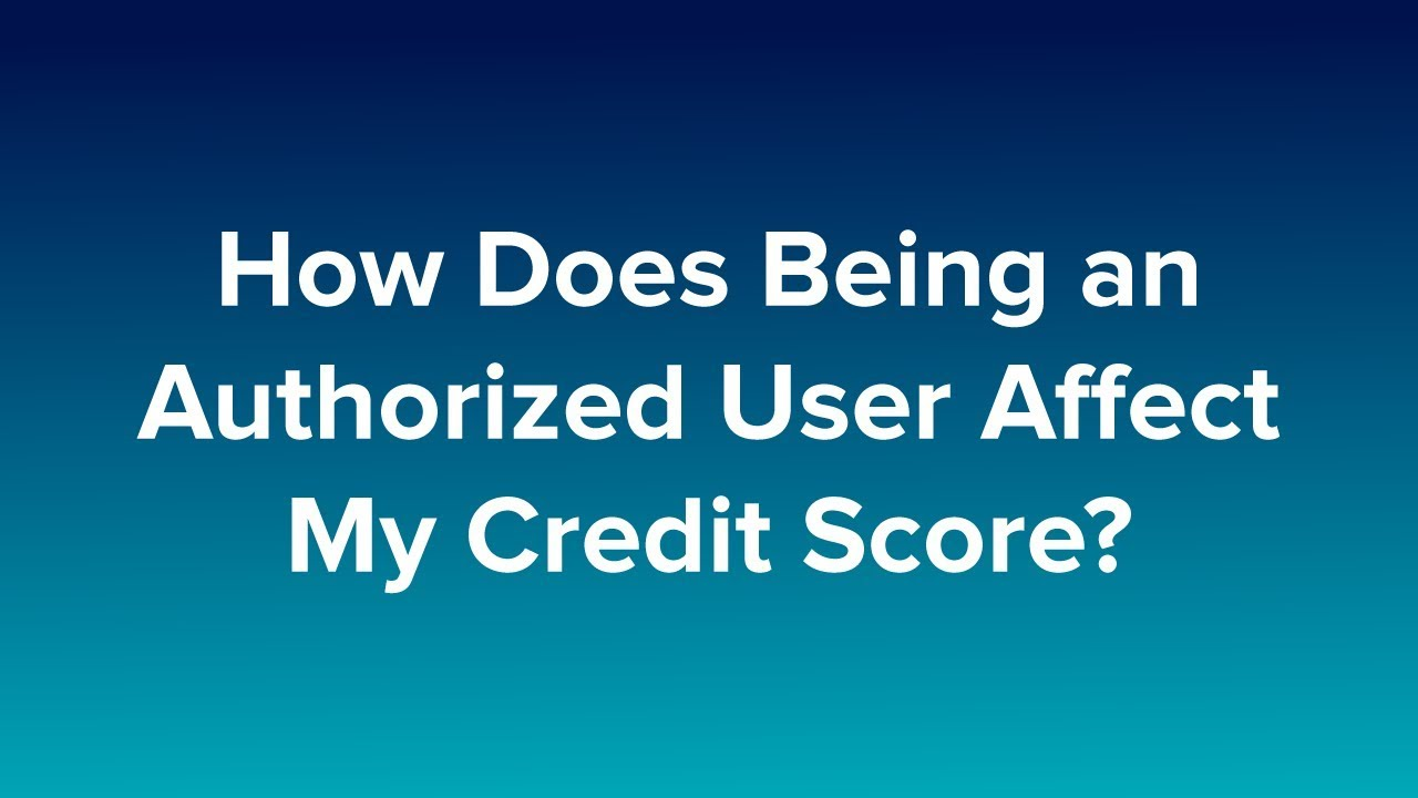 712-credit-score-how-does-being-an-authorized-user-affect-my-credit-score