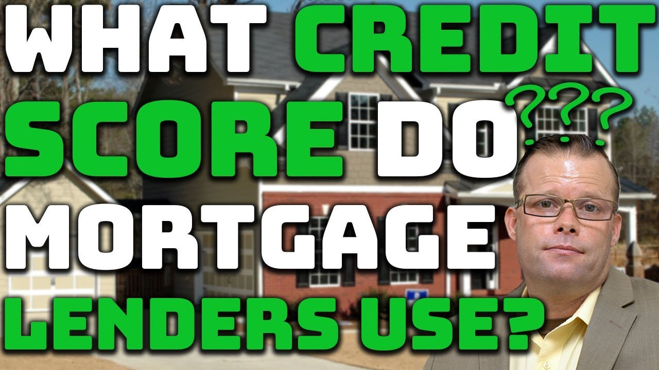 what-credit-score-do-mortgage-lenders-use