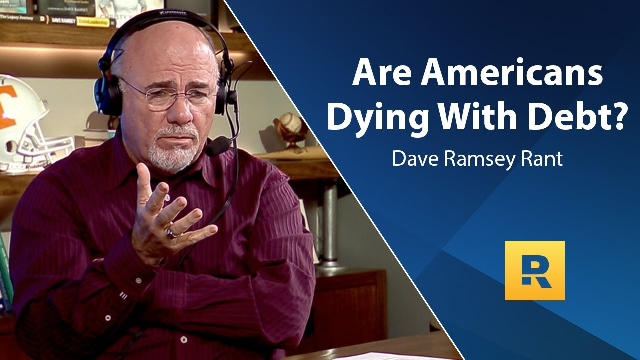 are-americans-dying-with-debt-dave-ramsey-rant