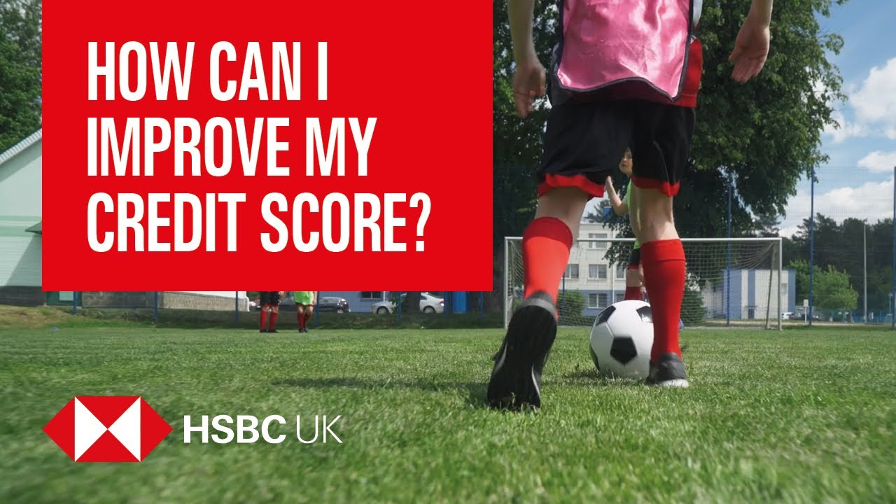 how-to-improve-your-credit-score-banking-products-hsbc-uk