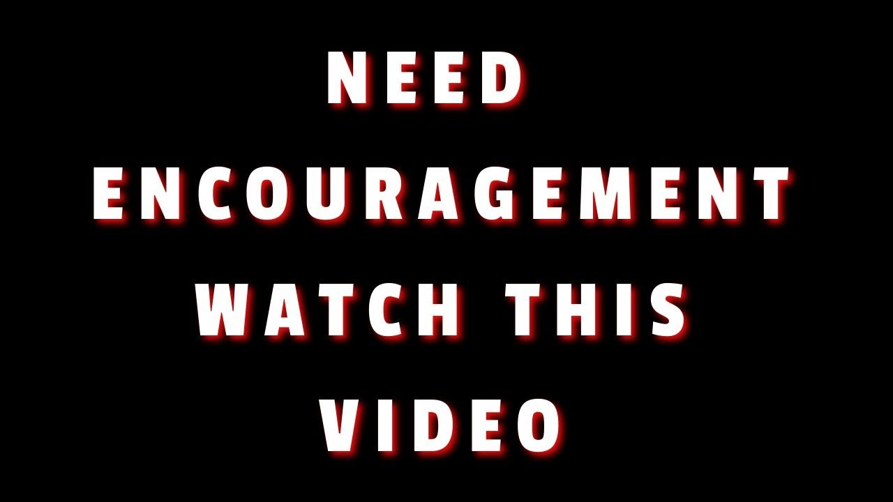 need-encouragement-watch-this-video