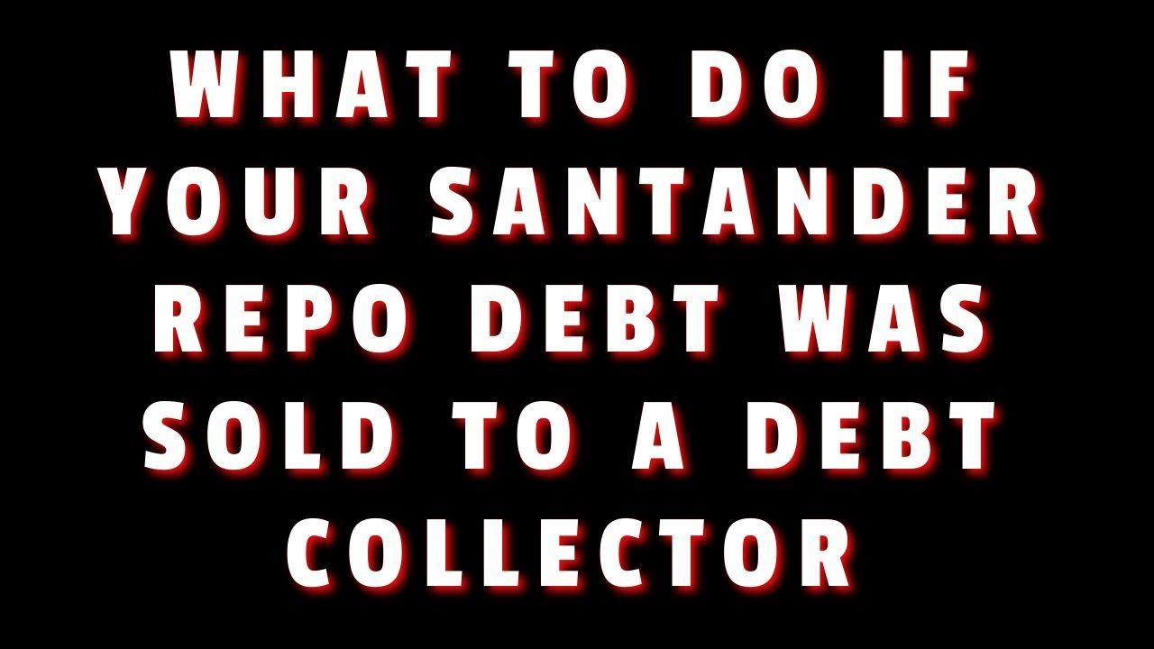 what-to-do-if-your-santander-repo-debt-was-sold-to-a-debt-collector