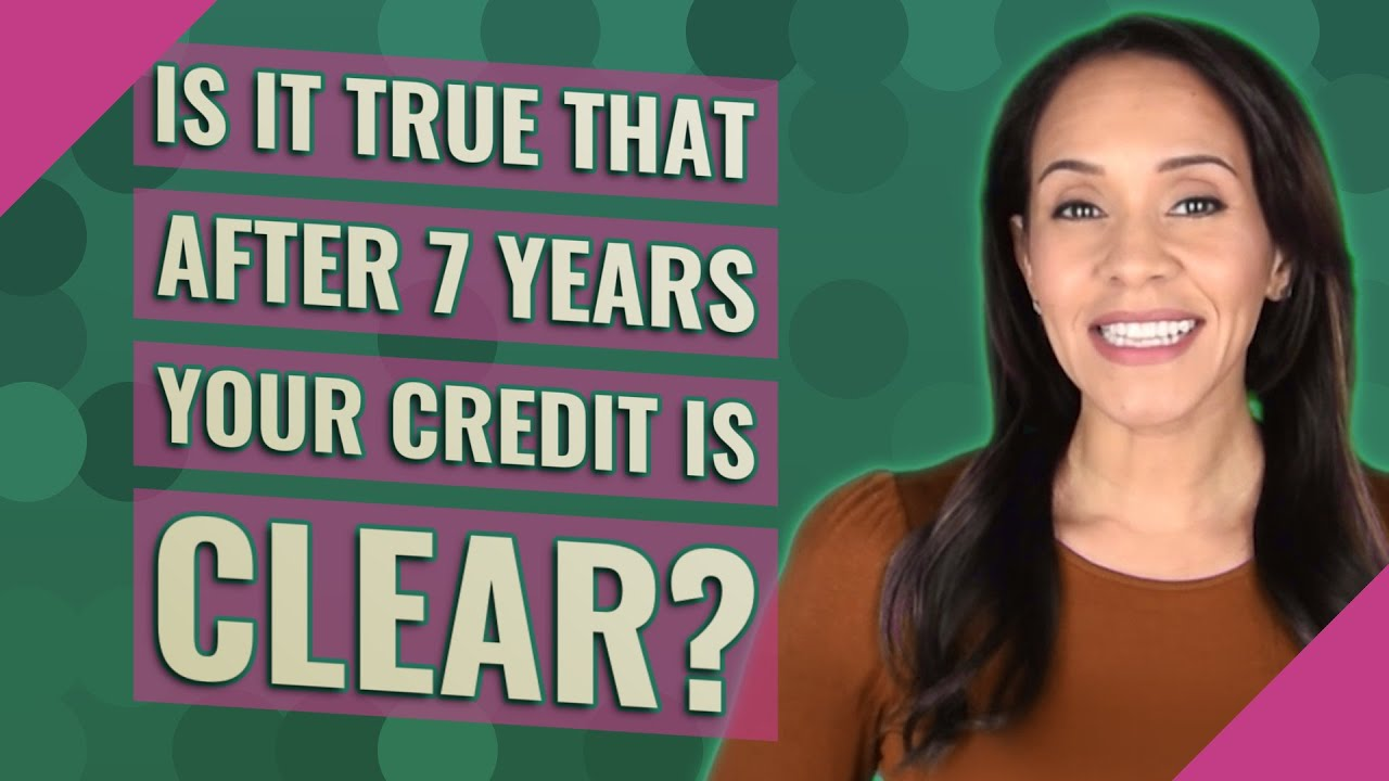 is-it-true-that-after-7-years-your-credit-is-clear-2