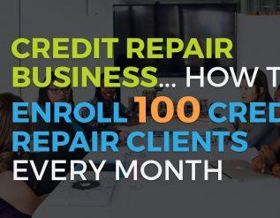 credit-repair-website-credit-repair-business-how-to-enroll-100-credit-repair-clients-every-month
