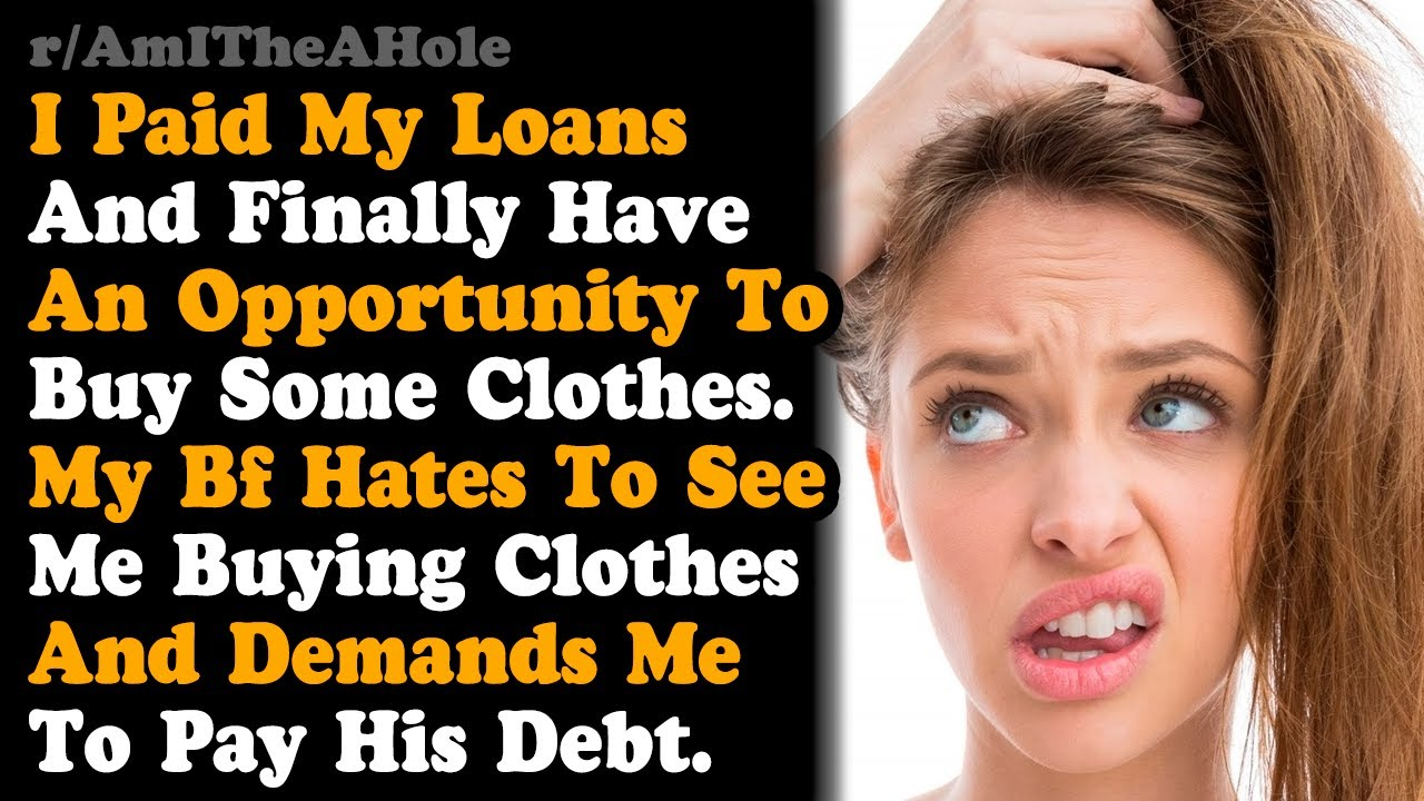 student-loans-reddit-reddit-aita-why-should-i-pay-my-bfs-debt-instead-of-buying-clothes-for-me