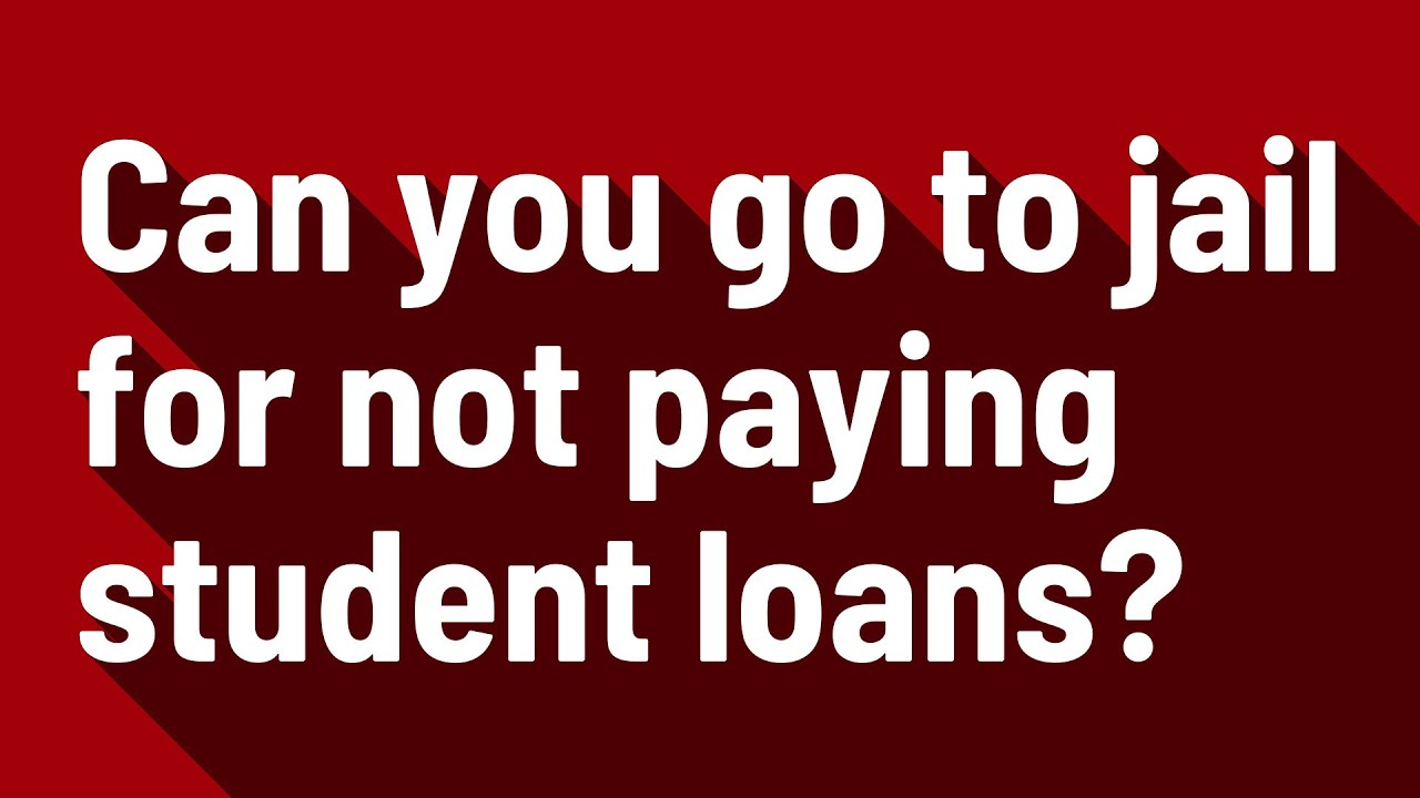 can-you-go-to-jail-for-not-paying-student-loans-can-you-go-to-jail-for-not-paying-student-loans