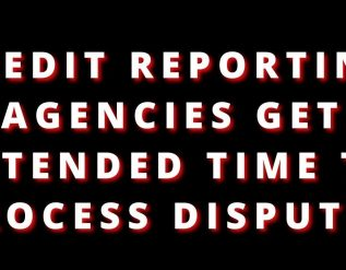 credit-reporting-agencies-get-60-plus-days-to-process