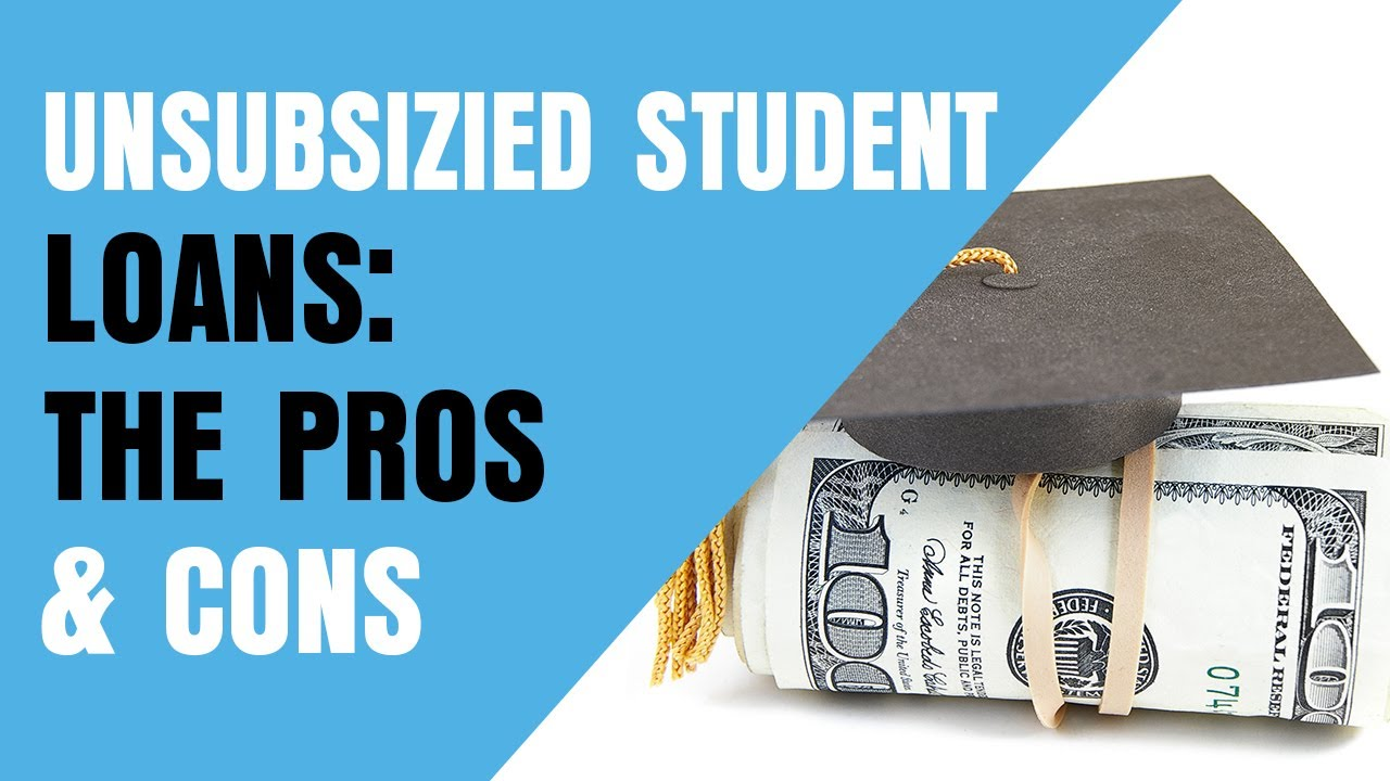 pros-and-cons-of-student-loans-unsubsidized-student-loans-pros-cons
