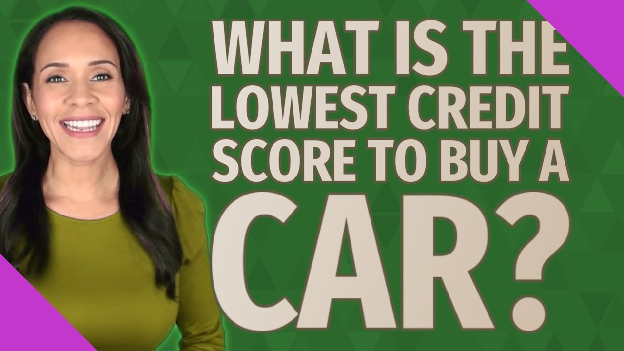 657-credit-score-what-is-the-lowest-credit-score-to-buy-a-car