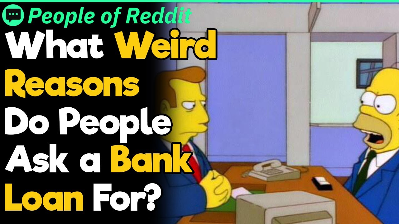 debt-consolidation-reddit-what-is-the-most-bizarre-bank-loan-you-have-seen-people-apply-for-people-stories-42