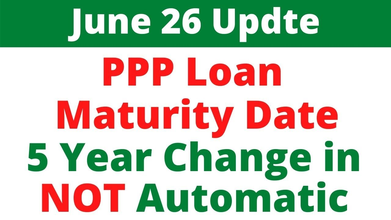 loan-maturity-date-what-is-the-maturity-date-of-a-ppp-loan-5-year-ppp-loan-change-is-not-automatic-ppp-faq