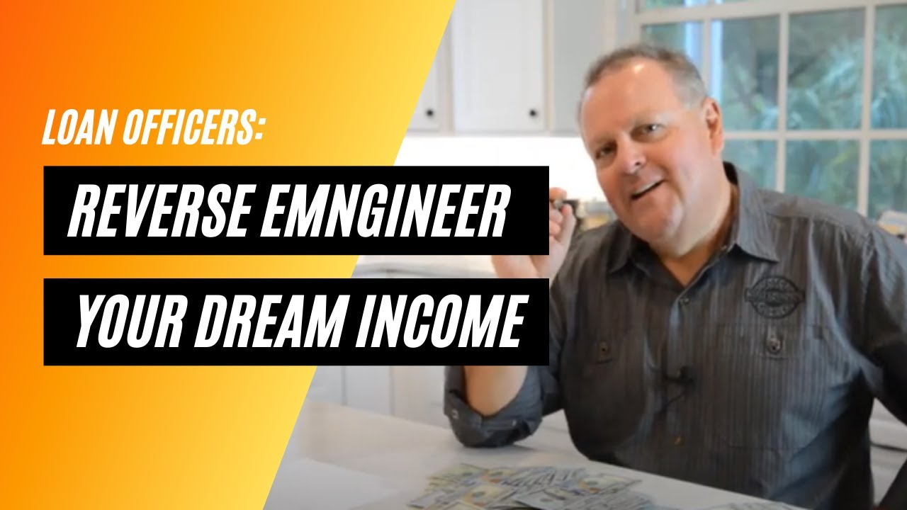 reverse-mortgage-loan-officer-how-to-reverse-engineer-your-dream-income-as-a-mortgage-loan-officer