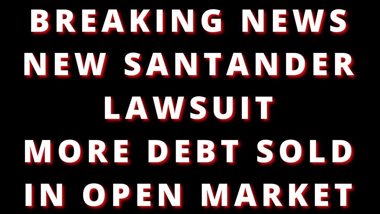 new-santander-lawsuit-in-pipe-line-more-debt-sold-to-debt-collectors