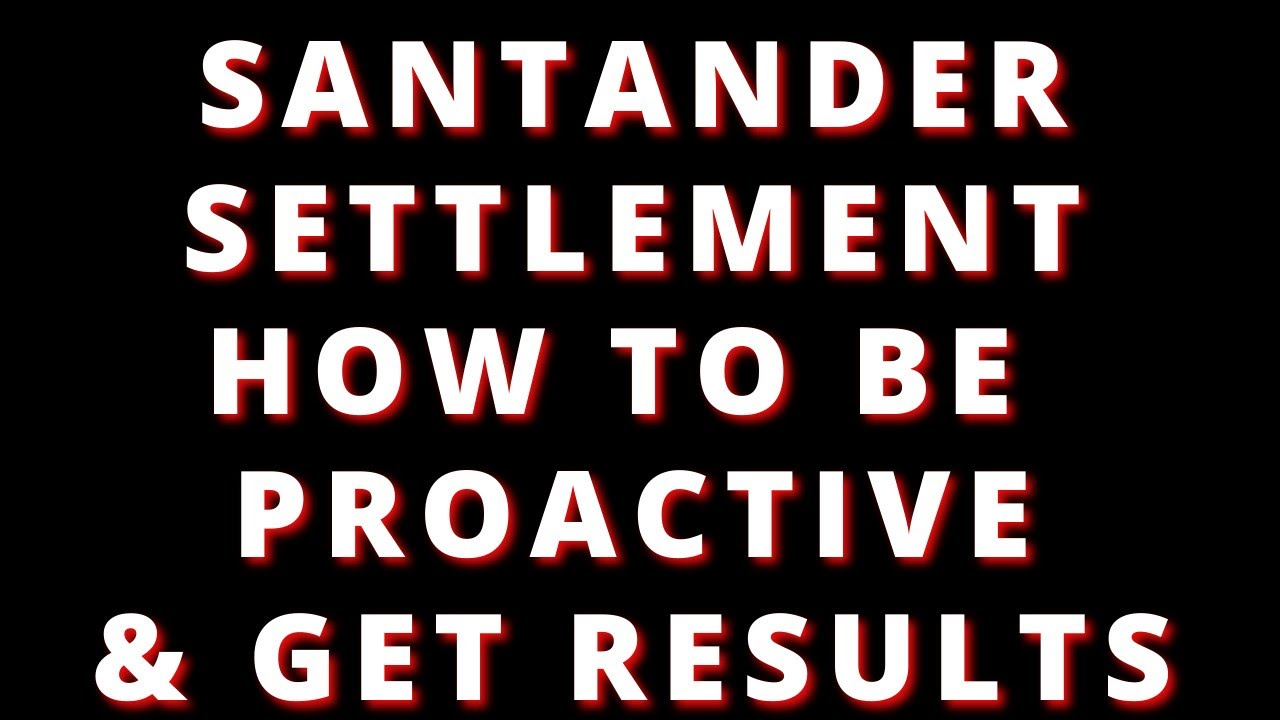santander-settlement-how-to-be-proactive